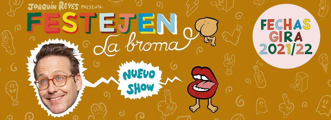 Gira Festejen la Broma. Joaquin Reyes